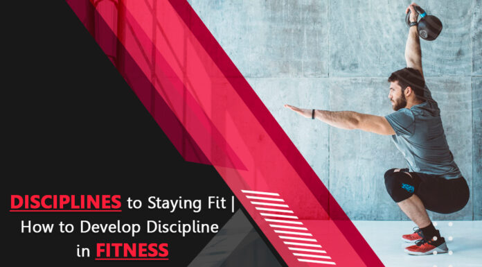 Disciplines to Staying Fit-How to Develop Discipline in Fitness