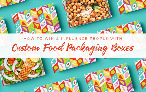 How to Win and Influence People with Custom Food Packaging Boxes